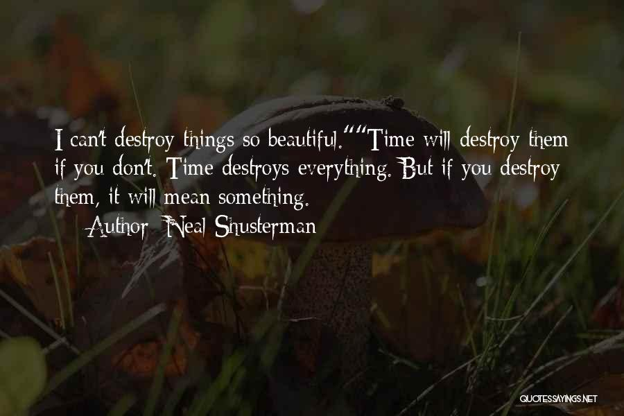Time Destroys Everything Quotes By Neal Shusterman