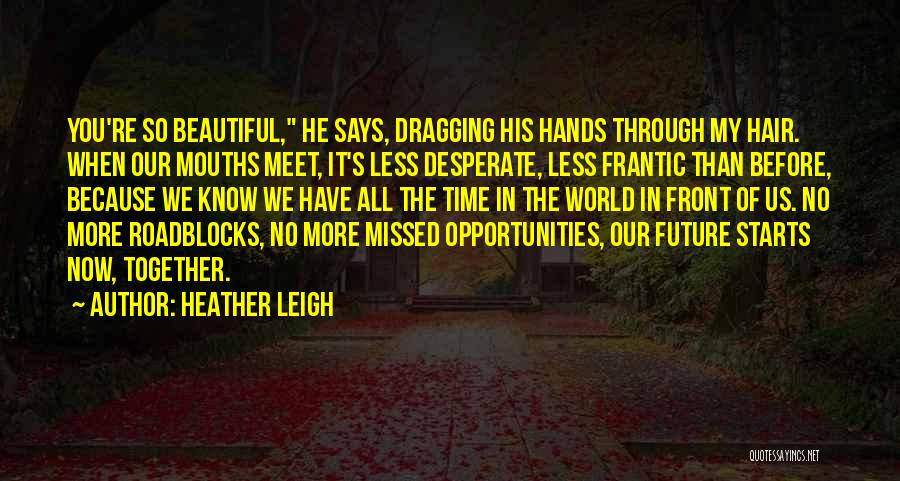 Time Dragging Quotes By Heather Leigh