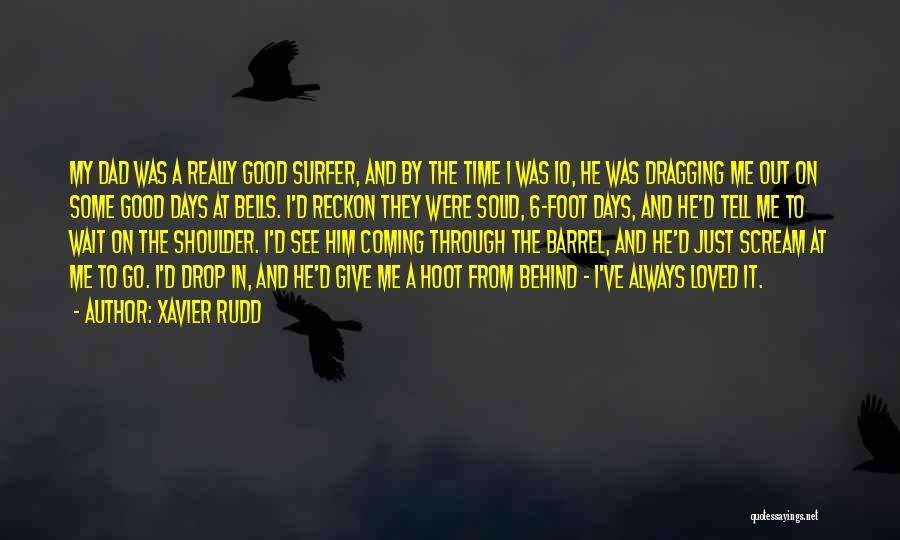 Time Dragging Quotes By Xavier Rudd