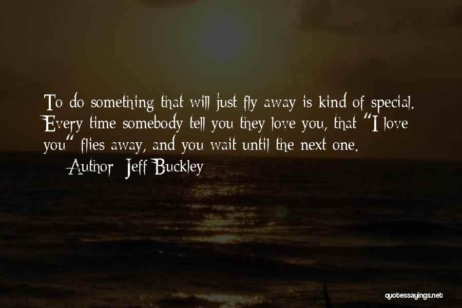 Time Flies In Love Quotes By Jeff Buckley