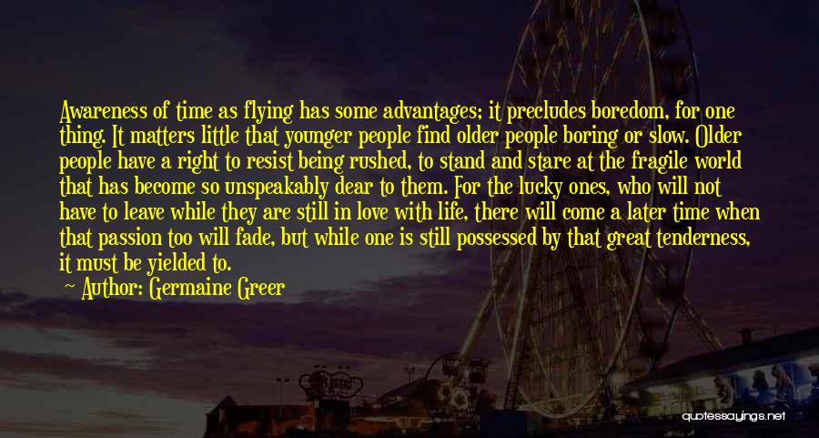 Time Flying And Love Quotes By Germaine Greer