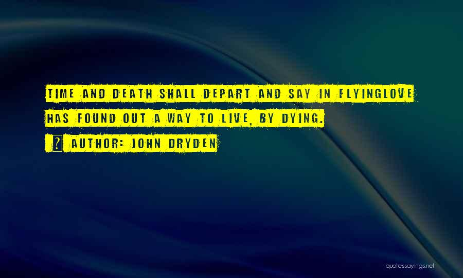 Time Flying And Love Quotes By John Dryden