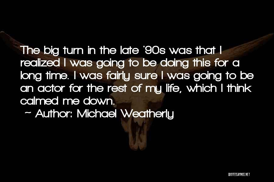 Time For Rest Quotes By Michael Weatherly