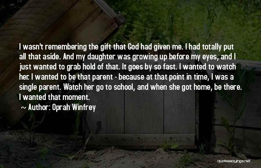 Time Go So Fast Quotes By Oprah Winfrey