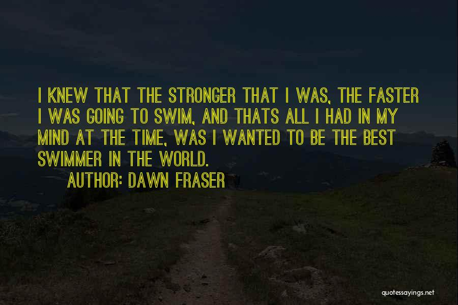 Time Going Faster Quotes By Dawn Fraser