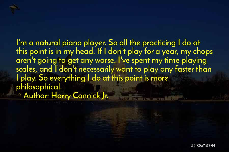 Time Going Faster Quotes By Harry Connick Jr.