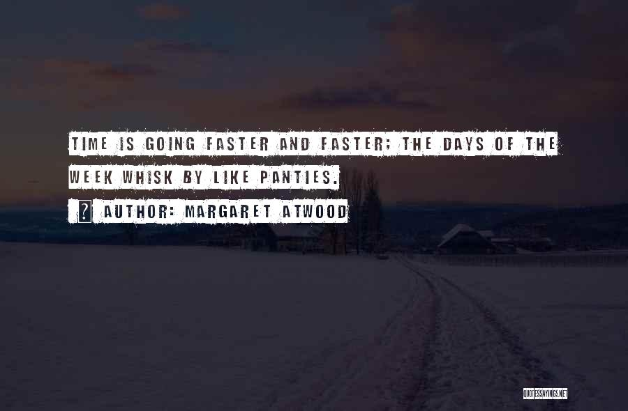 Time Going Faster Quotes By Margaret Atwood