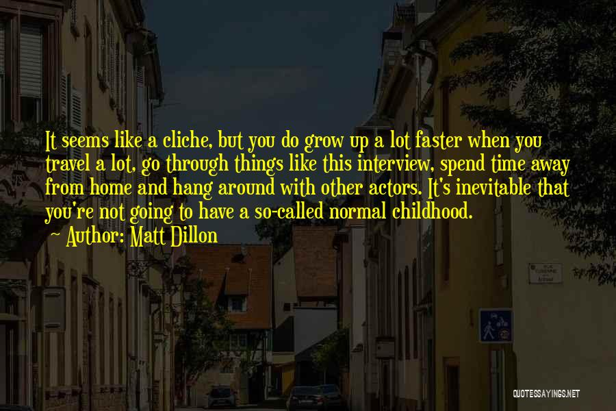 Time Going Faster Quotes By Matt Dillon