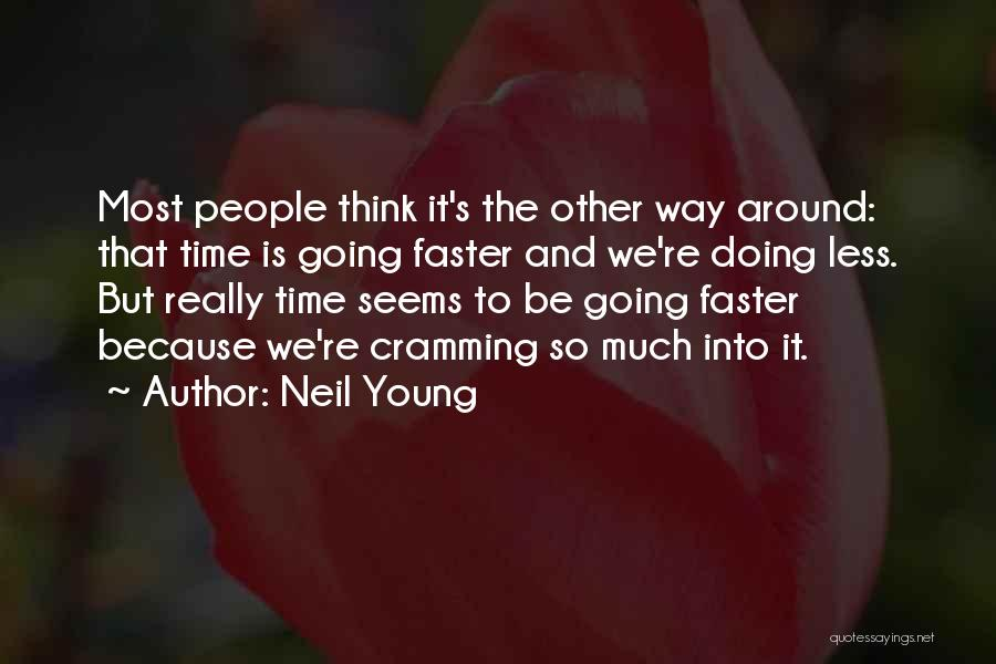 Time Going Faster Quotes By Neil Young