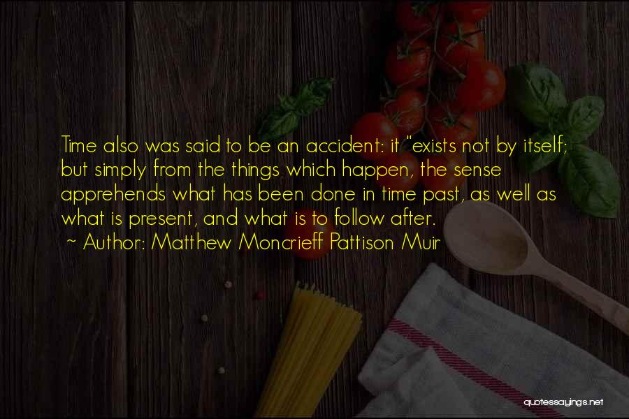 Time Has Past Quotes By Matthew Moncrieff Pattison Muir