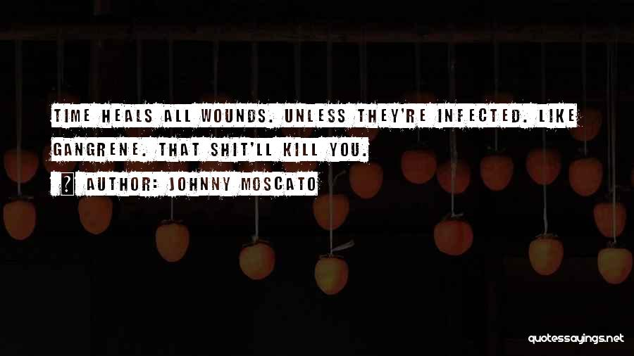 Time Heals Funny Quotes By Johnny Moscato