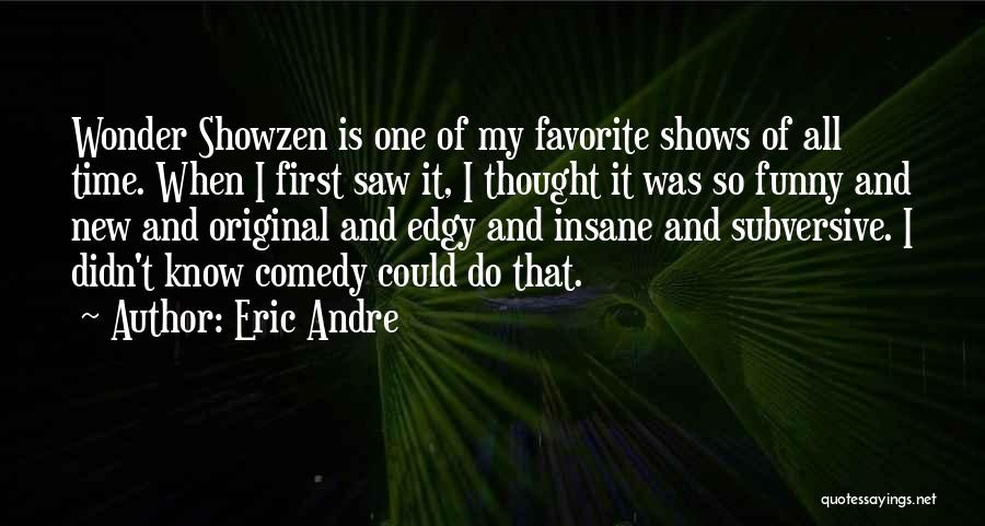 Time Is Funny Quotes By Eric Andre