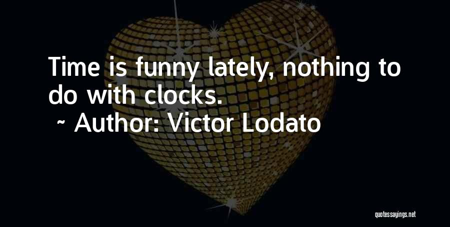Time Is Funny Quotes By Victor Lodato