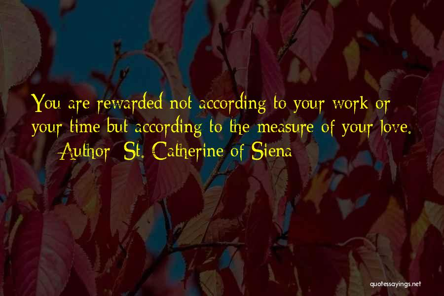 Time Is Not A Measure Of Love Quotes By St. Catherine Of Siena