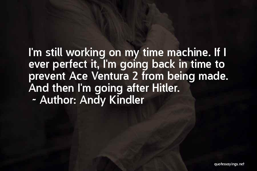 Time Machines Quotes By Andy Kindler