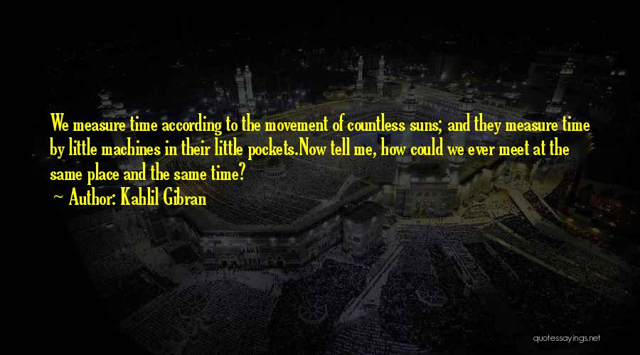 Time Machines Quotes By Kahlil Gibran