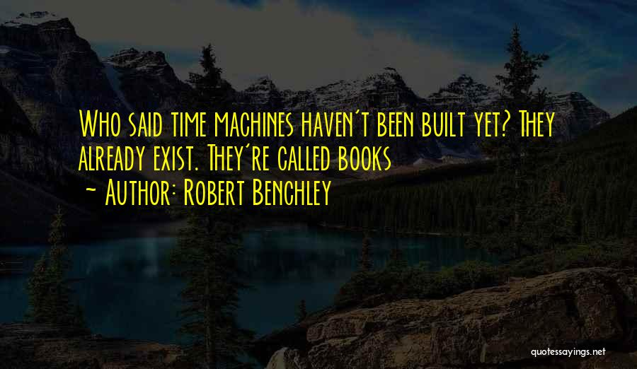 Time Machines Quotes By Robert Benchley