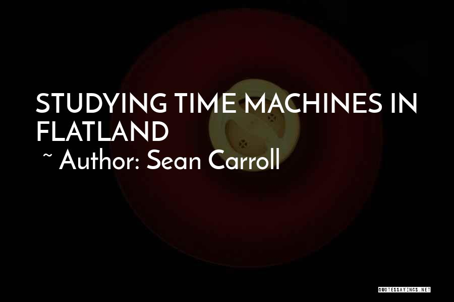 Time Machines Quotes By Sean Carroll