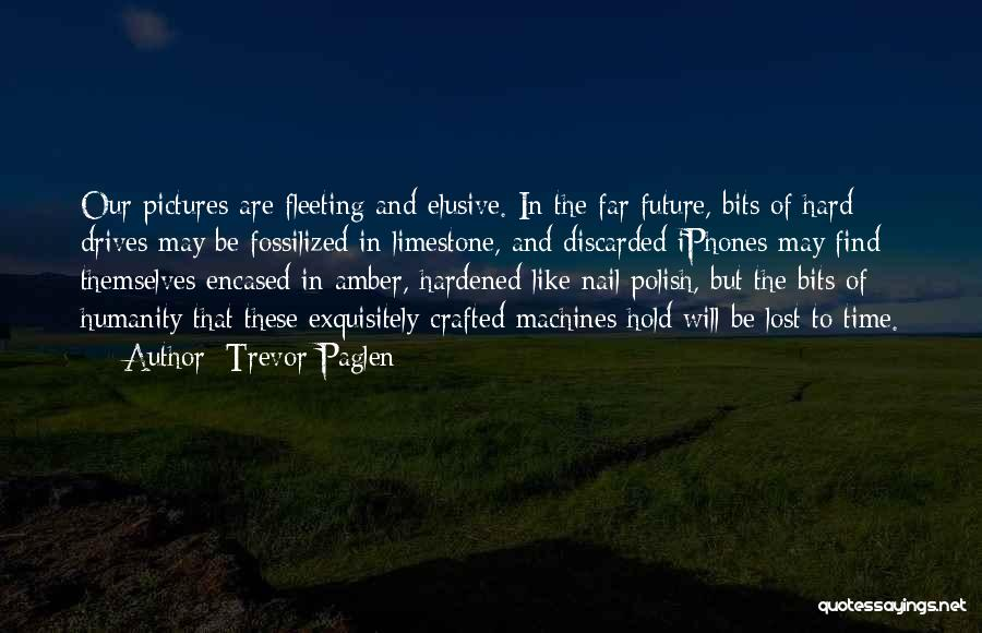 Time Machines Quotes By Trevor Paglen