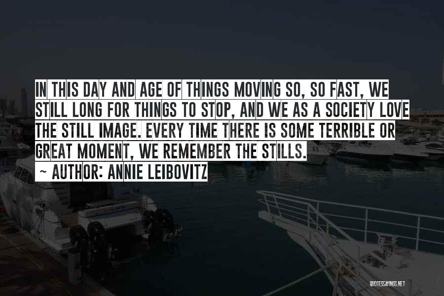 Time Moving Fast Quotes By Annie Leibovitz