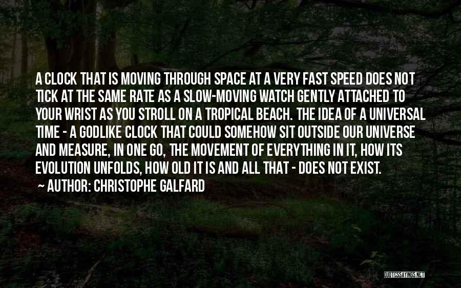 Time Moving Fast Quotes By Christophe Galfard