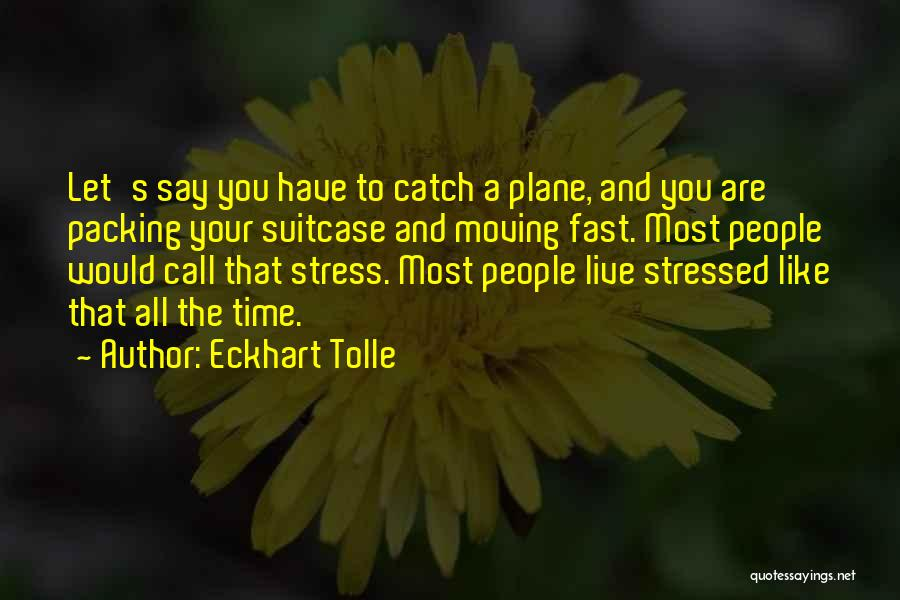Time Moving Fast Quotes By Eckhart Tolle