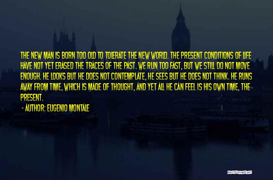 Time Moving Fast Quotes By Eugenio Montale
