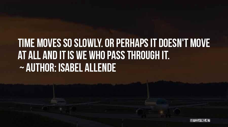 Time Passing Slowly Quotes By Isabel Allende