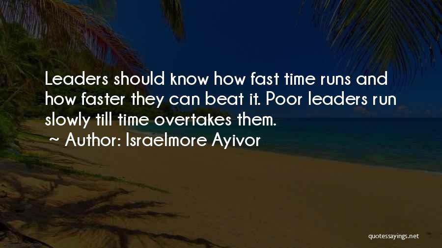 Time Runs Fast Quotes By Israelmore Ayivor