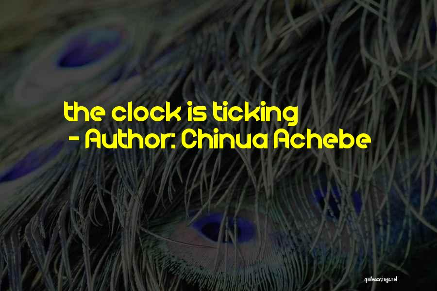 Time Ticking Quotes By Chinua Achebe
