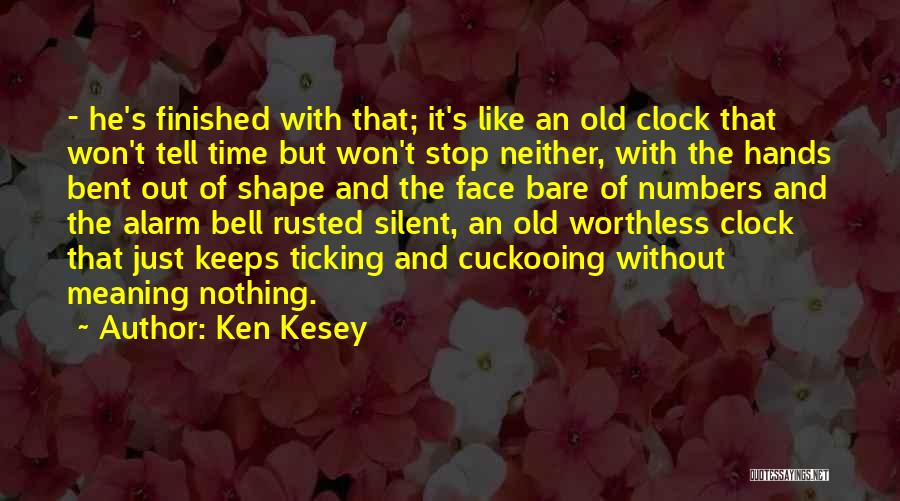 Time Ticking Quotes By Ken Kesey