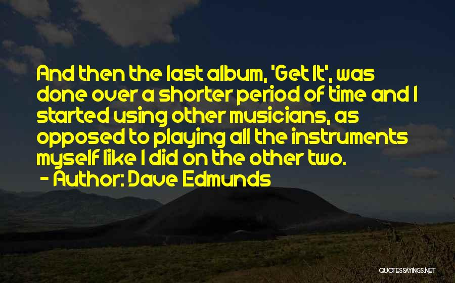 Time To Get It Done Quotes By Dave Edmunds