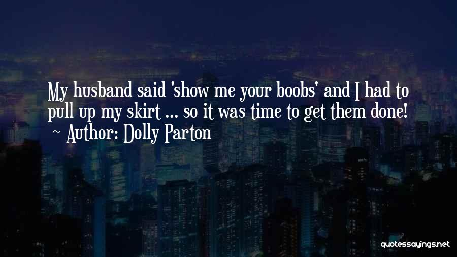 Time To Get It Done Quotes By Dolly Parton