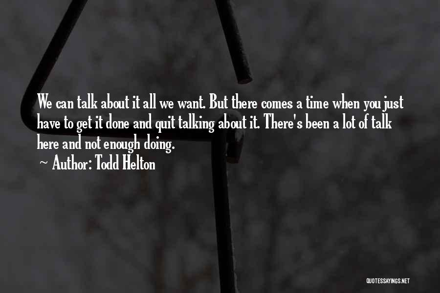 Time To Get It Done Quotes By Todd Helton