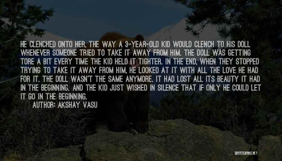 Time To Let Her Go Quotes By Akshay Vasu