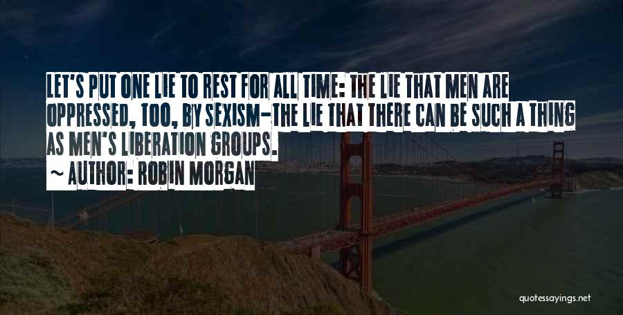 Time To Rest Quotes By Robin Morgan