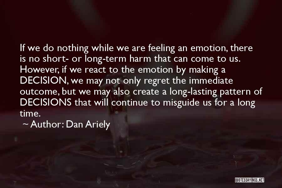 Time Will Come For Us Quotes By Dan Ariely