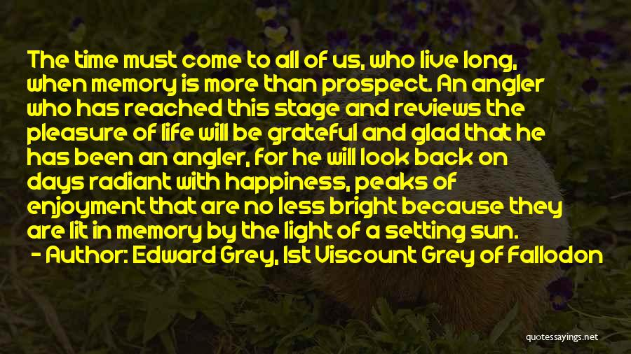 Time Will Come For Us Quotes By Edward Grey, 1st Viscount Grey Of Fallodon