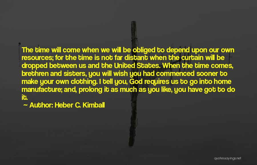 Time Will Come For Us Quotes By Heber C. Kimball