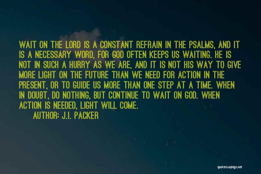 Time Will Come For Us Quotes By J.I. Packer