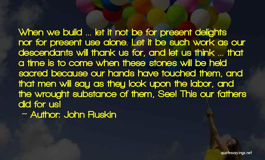 Time Will Come For Us Quotes By John Ruskin