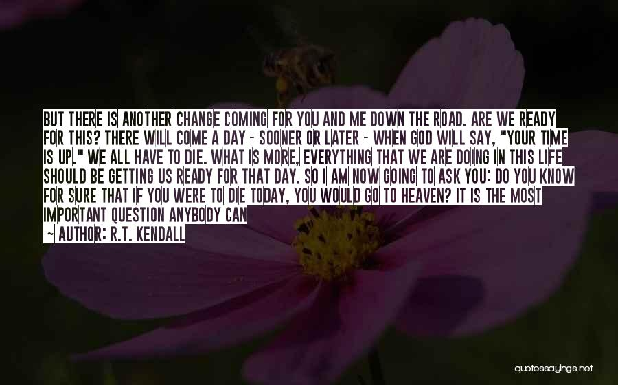 Time Will Come For Us Quotes By R.T. Kendall