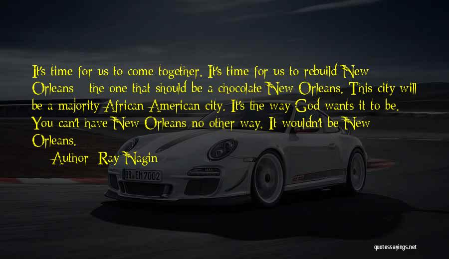 Time Will Come For Us Quotes By Ray Nagin