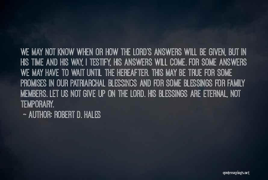 Time Will Come For Us Quotes By Robert D. Hales