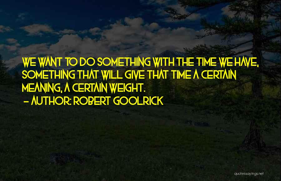 Time With Meaning Quotes By Robert Goolrick