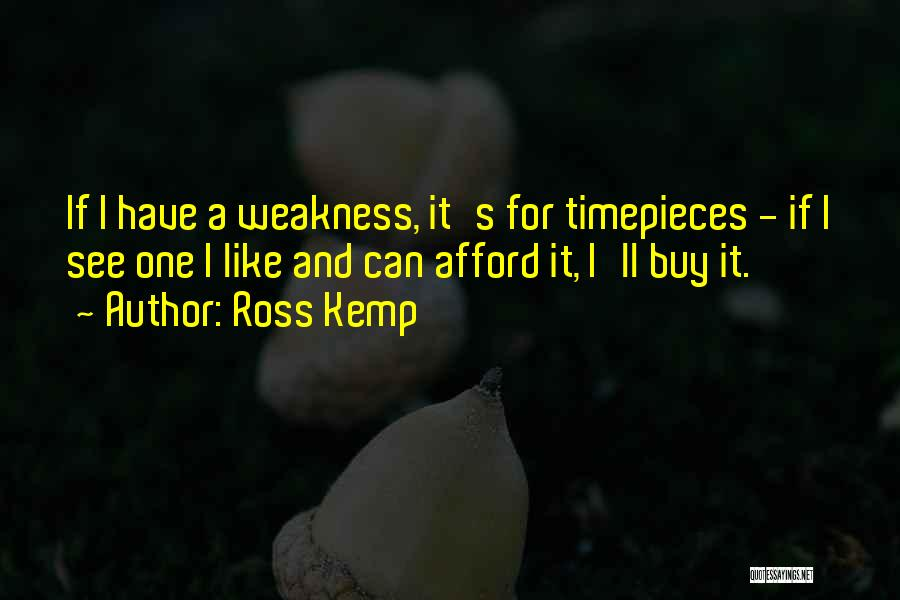 Timepieces Quotes By Ross Kemp
