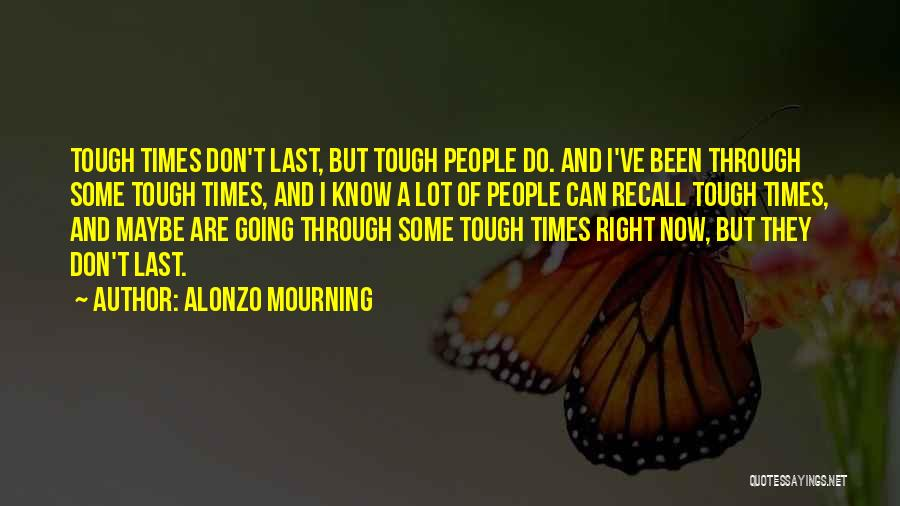 Times Are Tough Quotes By Alonzo Mourning