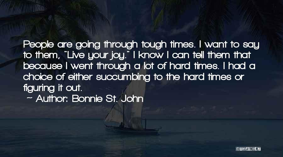 Times Are Tough Quotes By Bonnie St. John