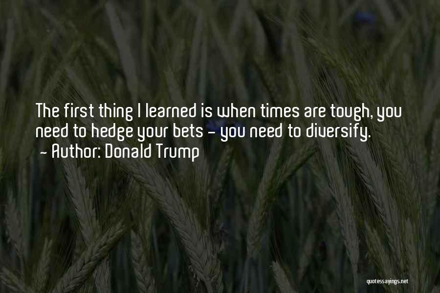 Times Are Tough Quotes By Donald Trump