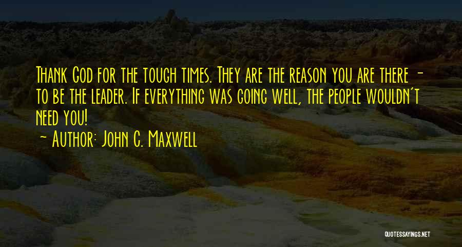 Times Are Tough Quotes By John C. Maxwell